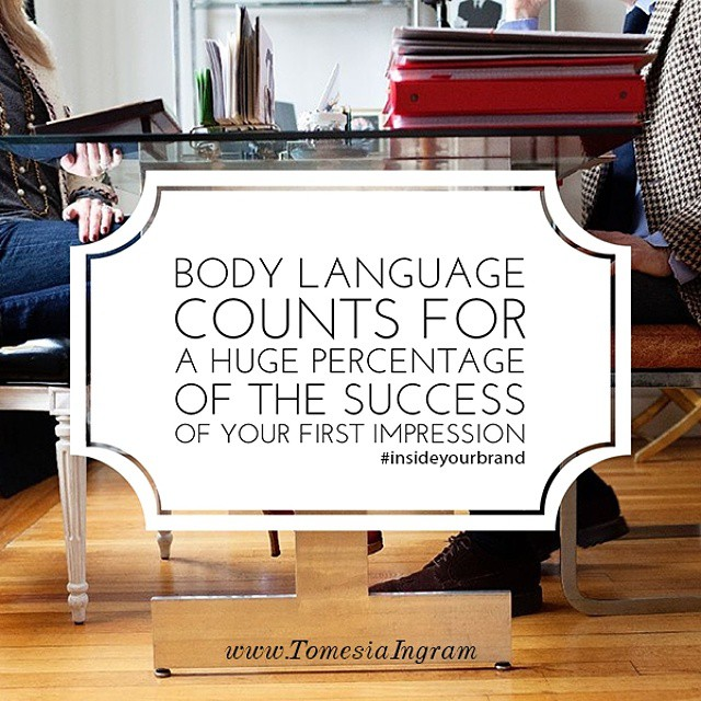 First impressions are typically made in the first seven seconds of meeting someone, and of that, body language counts for roughly 50%. Be mindful and aware of your posture and body position at all times.