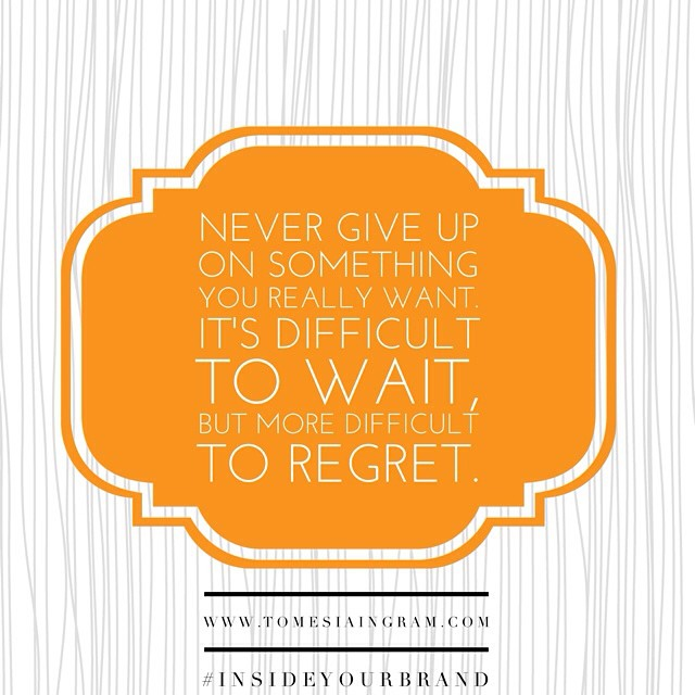 Go through life without regrets. It's the only way to ensure you live a FULL life!