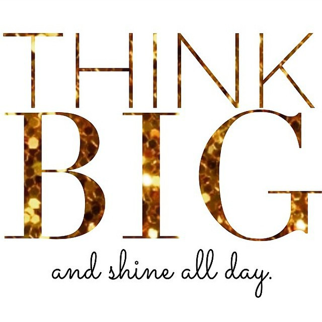 Think BIG and don't listen to people who tell you it can't be done. Lfe is too short to think small.