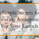 5 Simple Secrets for Boosting Anticipation For Your Launch